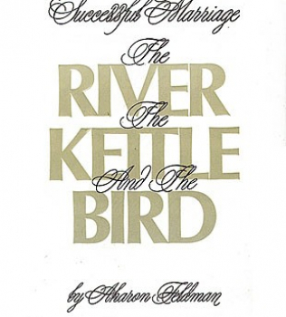 The River, the Kettle, and the Bird: A Torah Guide to a Successful Marriage